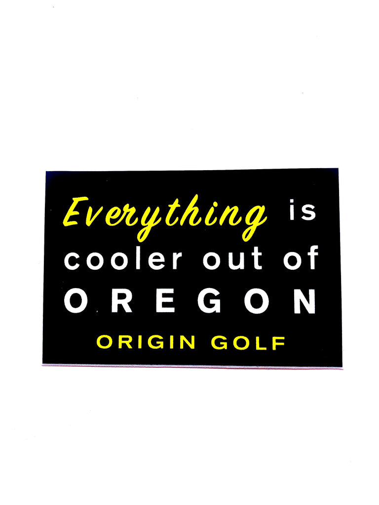 "ORIGIN GOLF ""EVERYTHING IS COOLER OUT OF OREGON"" STICKER"