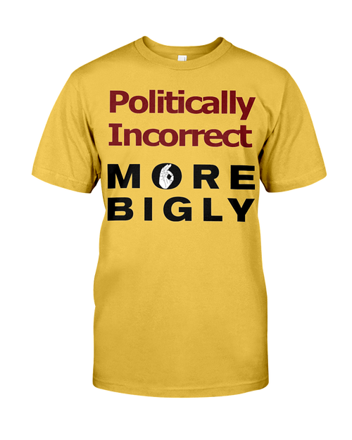 Politically Incorrect More Bigly men's t-shirt gold