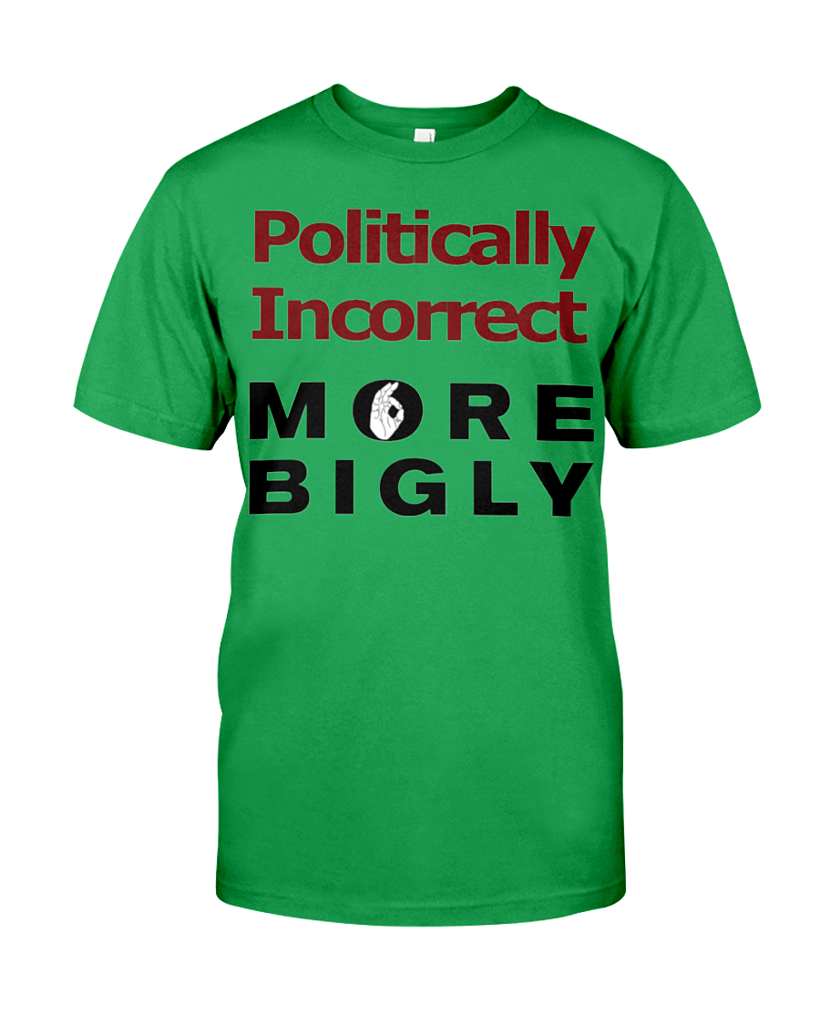 Politically Incorrect More Bigly men's t-shirt green