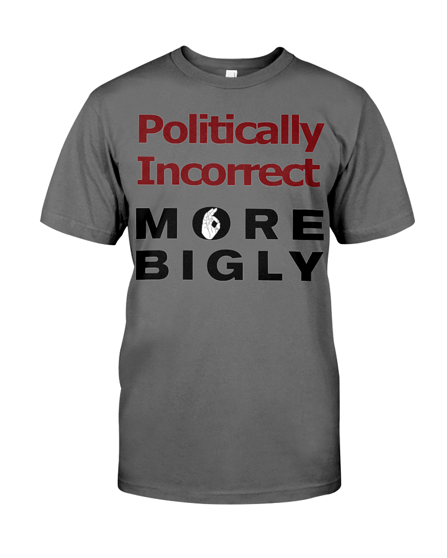 Politically Incorrect More Bigly men's t-shirt grey