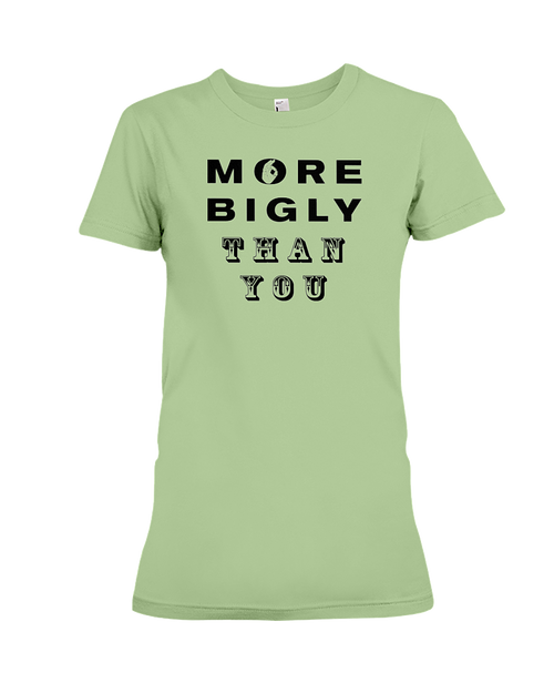 More Bigly Than You women's t-shirt pistachio