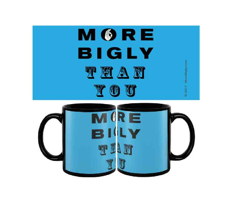 MORE BIGLY Than You blue coffee mug
