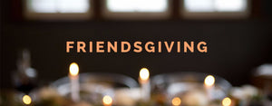 7 Easy Steps To Hosting A Successful Friendsgiving!