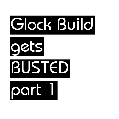 Glock Build gets Busted part 1 EDUCATIONAL ONLY