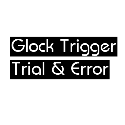 Glock Trigger Trial & Error EDUCATIONAL ONLY