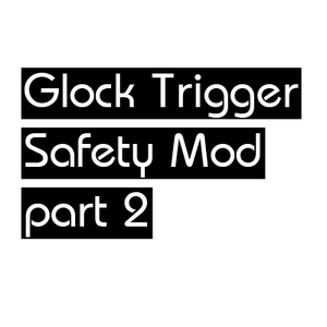 Glock Trigger Safety Mod Part 2 EDUCATIONAL ONLY