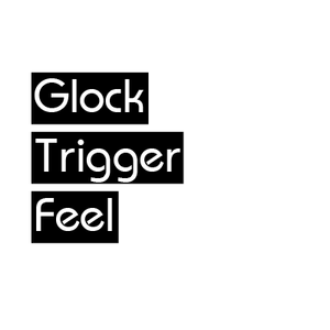 Glock Trigger Feel EDUCATIONAL ONLY
