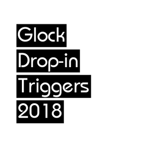 Glock Accessories Drop-In Triggers 2018 EDUCATIONAL ONLY