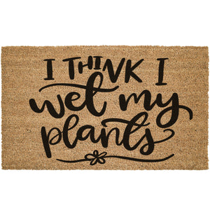 I Think I Wet My Plants Coir Doormat