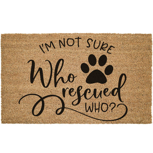 Not Sure Who Rescued Who Coir Doormat