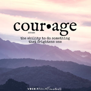 Be Courageous