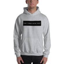 "Load image into Gallery viewer, ""Can I pray with you?!""  Hoodie"