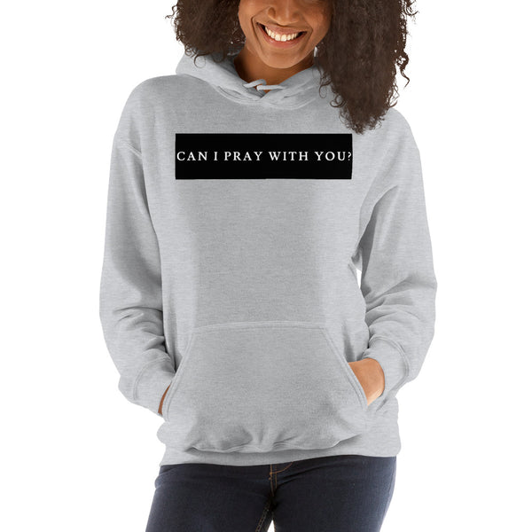 """Can I Pray With You?"" (with white letters)-Hooded Sweatshirt"