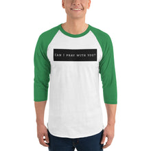 "Load image into Gallery viewer, ""Can I pray with you?!"" 3/4 sleeve raglan shirt"