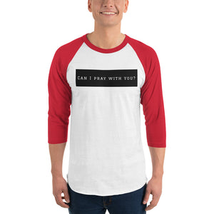 """Can I pray with you?!"" 3/4 sleeve raglan shirt"