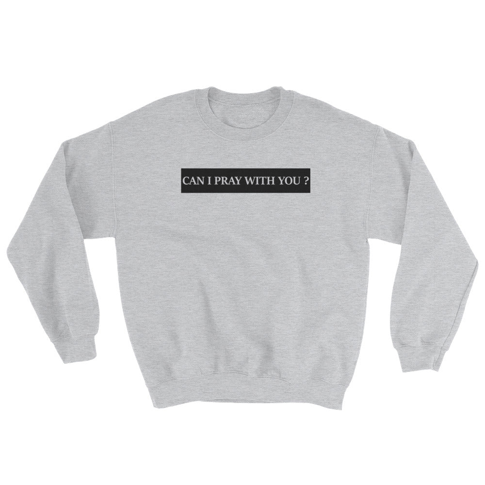 """Can I Pray with You?"" Sweatshirt"