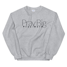 Load image into Gallery viewer, Pray Big PRAY BOLD Unisex Sweatshirt