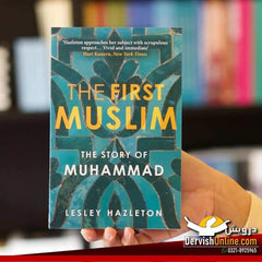 The First Muslim: The Story of Muhammad saw | Lesley Hazleton Books Dervish Designs