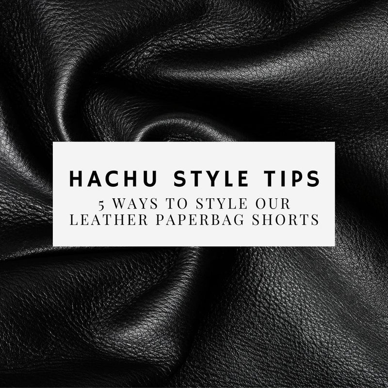 #HachuGal - 5 Ways To Style Our Paperbag Leather Shorts