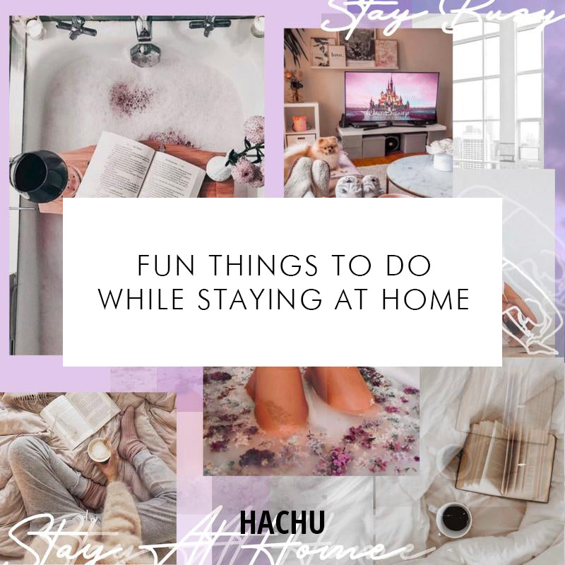 Fun Things To Do While Staying at Home