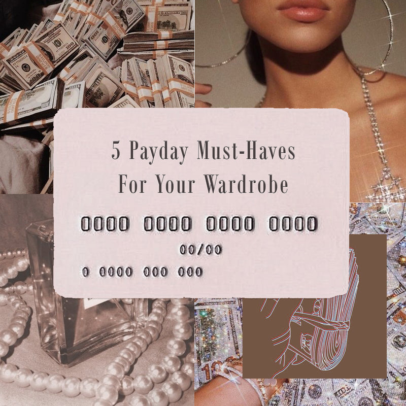 5 Payday Must-Haves For Your Wardrobe