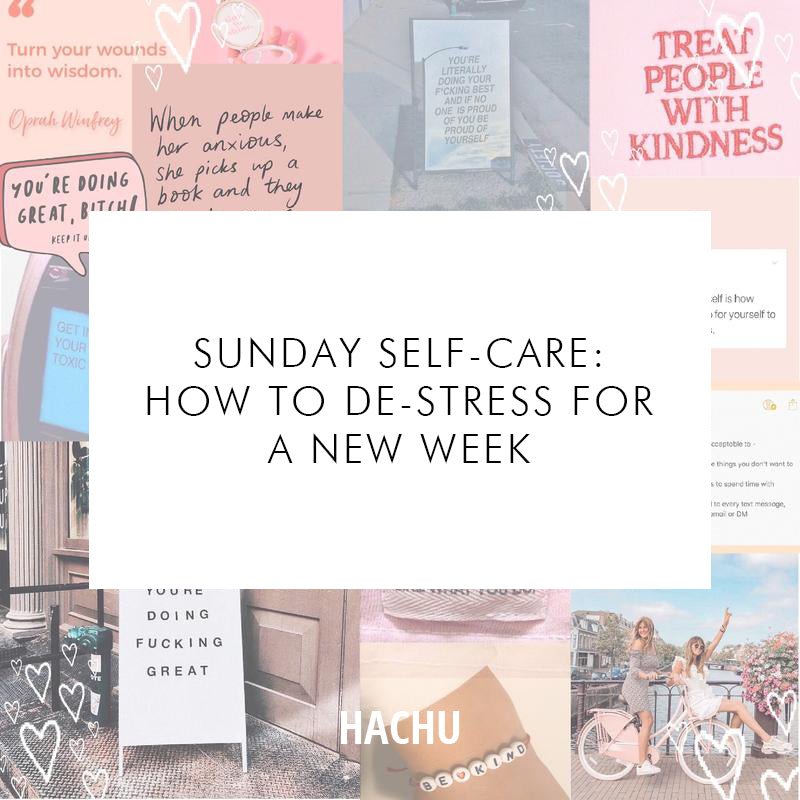 Sunday Self-Care : How to De-Stress For A New Week