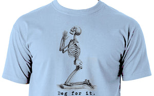 Beg for it Men's t shirt