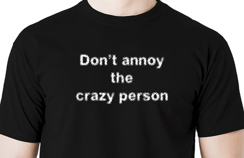 Don't annoy the crazy person Men's t shirt