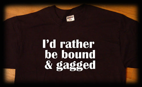 I'd Rather Be Bound And Gagged Men's t shirt