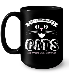 All I Care About Is Cats - Mug