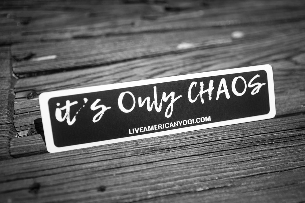 It's Only Chaos - STICKER