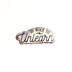 """So Much to Unlearn"" Pin"