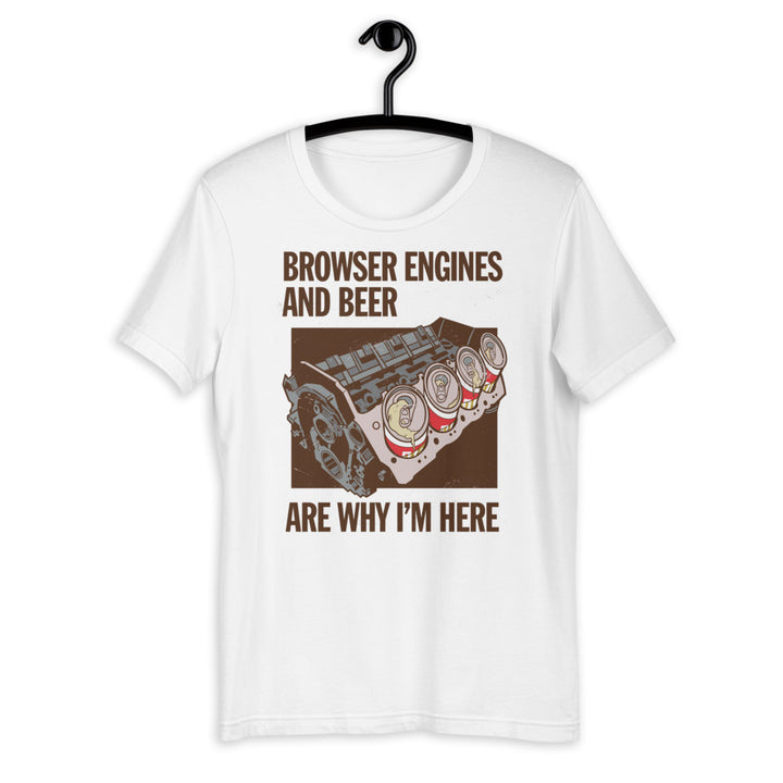 Browser Engines And Beer Are Why I'm Here Short-Sleeve Unisex T-Shirt