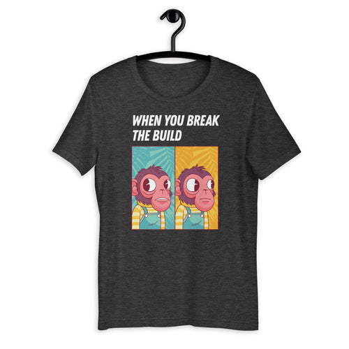 When You Break The Build Short-Sleeve Unisex T-Shirt