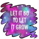 Image says: Let it go to let it grow
