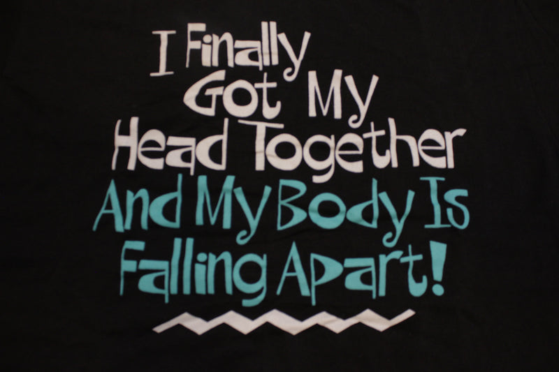 Finally Got Head Together Body Falling Apart 90s Single Stitch Stedman Funny T-Shirt