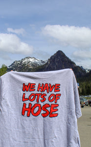 "Grey t-shirt with ""We Have Lots of Hose"" on the back"