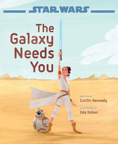 Star Wars the Galaxy Needs You by Kennedy
