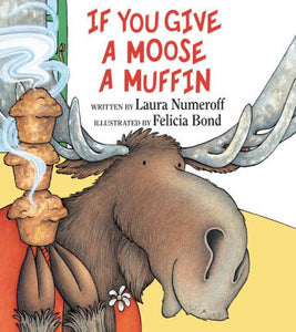 If You Give A Moose a Muffin by Numeroff