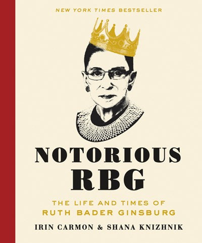 Notorious RBG: The Life and Times of Ruth Bader Ginsburg by Carmon