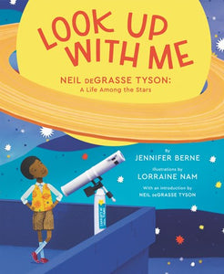 Look Up With Me Neil DeGrasse Tyson: A Life Among the Stars by Berne