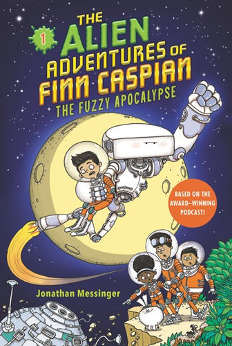 The Alien Adventures of Finn Caspian (#1) The Fuzzy Apocalypse by Messinger