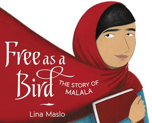 Free as a Bird: The Story of Malala by Maslo