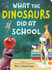 What The Dinosaurs Did At School by Tuma