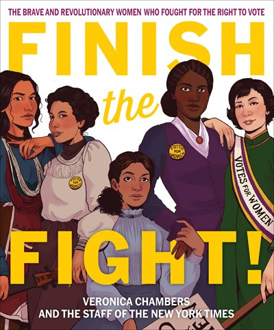 Finish the Fight! Brave and Revolutionary Women Who Fought for the Vote by Chambers