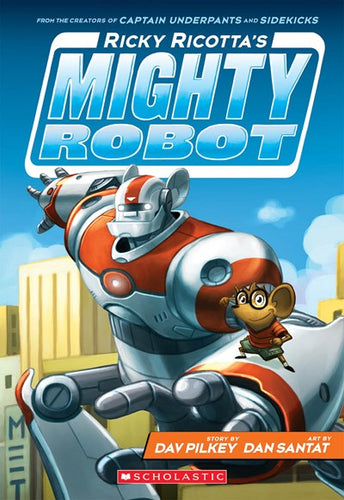 Ricky Ricotta's Mighty Robot by Pilkey
