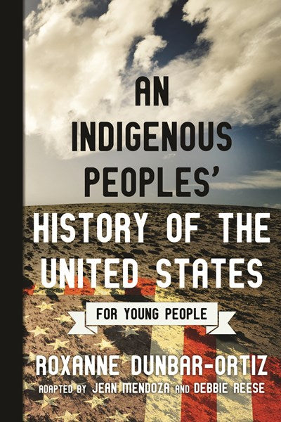 An Indigenous Peoples' History of the United States for Young People by Dunbar-Ortiz