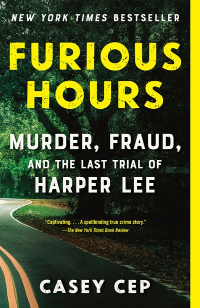 Furious Hours: Murder, Fraud, and the Last Trial of Harper Lee by Cep