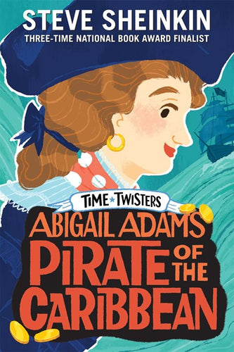 Time Twisters Abigail Adams Pirate of the Caribbean by Sheinkin