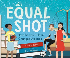 An Equal Shot: How the Law Title IX Changed America by Becker